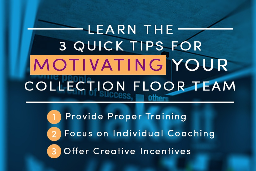 3 quick tips for motivating your collection floor team